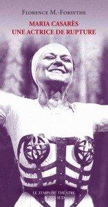 Maria Casarès, une actrice de rupture par Florence M. Forsythe aux Editions Actes Sud par Irène Sadowska Guillon dans Films couv.maria-casares-157x300